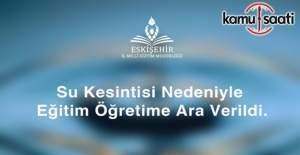 Yarın Eskişehir'de eğitime su kesintisi engeli