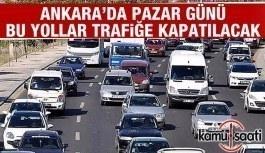 Ankara'da Pazar günü bu yollar trafiğe...