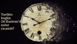 Tarihte bugün (26 Haziran) neler yaşandı?...