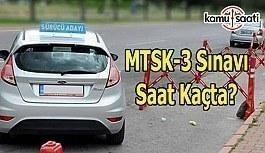 2017 MEB MTSK-3 Ehliyet Sınavı saat kaçta...