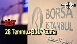Borsa İstanbul BİST - 28 Temmuz 2017 Cuma