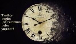 Tarihte bugün (28 Temmuz) neler yaşandı?...