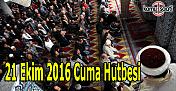 21 Ekim 2016 Cuma Hutbesi yayımlandı - İl İl Cuma namazı saatleri