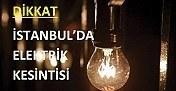 1 Mart 2017 İstanbul'da elektrik kesintisi yaşanacak