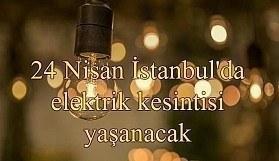 24 Nisan İstanbul'da elektrik kesintisi