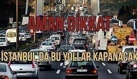 İstanbullular dikkat - Bu yollar 24 Nisan'da kapalı olacak