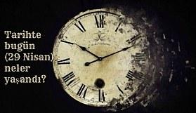 Tarihte bugün (29 Nisan) neler yaşandı?
