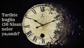 Tarihte bugün (30 Nisan) neler yaşandı?