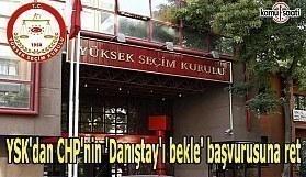 YSK'dan CHP'nin başvurusuna ret