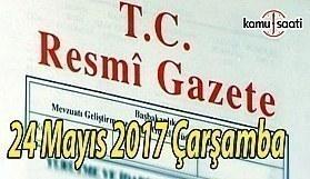 Resmi Gazete - 24 Mayıs 2017 Çarşamba