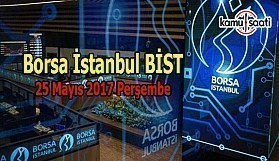 Borsa İstanbul BİST - 25 Mayıs 2017 Perşembe