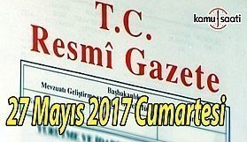TC Resmi Gazete - 27 Mayıs 2017 Cumartesi