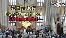 Diyanet Cuma Hutbesi ve Namaz Saatleri 26 Mayıs 2017