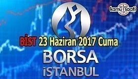 Borsa İstanbul BİST - 23 Haziran 2017 Cuma
