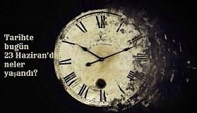 Tarihte bugün (23 Haziran) neler yaşandı? Bugün ne oldu?