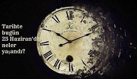 Tarihte bugün (25 Haziran) neler yaşandı? Bugün ne oldu?
