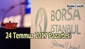 Borsa İstanbul BİST - 24 Temmuz 2017 Pazartesi