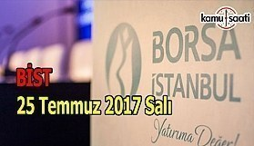 Borsa İstanbul BİST - 25 Temmuz 2017 Salı