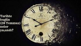 Tarihte bugün (28 Temmuz) neler yaşandı? Bugün ne oldu?