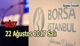 Borsa İstanbul BİST - 22 Ağustos 2017 Salı