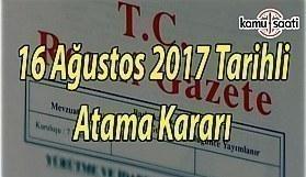 16 Ağustos 2017 Çarşamba Tarihli Atama Kararı