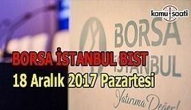 Borsa İstanbul BİST - 18 Aralık 2017 Pazartesi