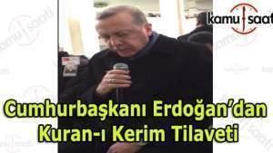 Cumhurbaşkanı Erdoğan'dan Kuran-ı Kerim Tilaveti