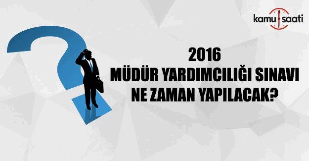 2016 Müdür Yardımcılığı sınavı ne zaman yapılacak?