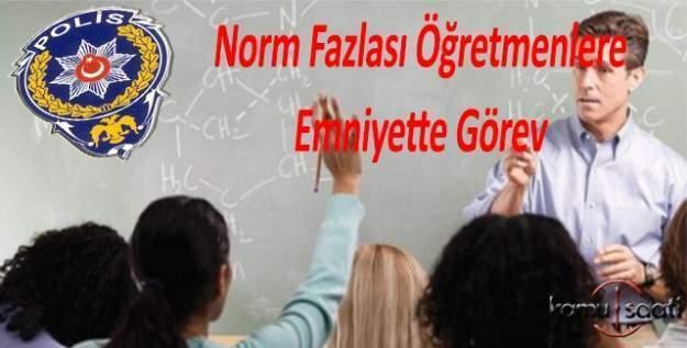 Norm fazlası öğretmenler Emniyet'te