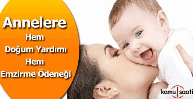 Annelere doğum yardımı ve emzirme ödeneği var