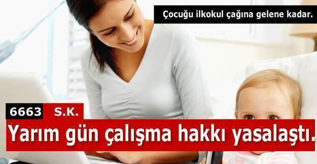 Çocuk ilkokul çağına gelene kadar anne ve babaya yarım gün çalışma hakkı