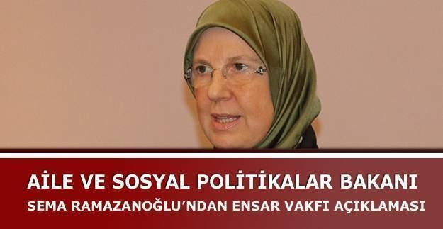 Aile ve Sosyal Politikalar Bakanı Sema Ramazanoğlu Ensar Vakfı'na sahip çıktı.