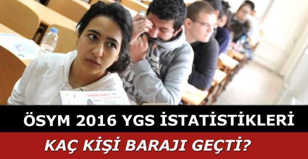 ÖSYM 2016 YGS sonuçları ile ilgili sayısal verileri yayımladı, 2016 YGS sonuçlarına göre kaç kişi baraj altı kaldı?