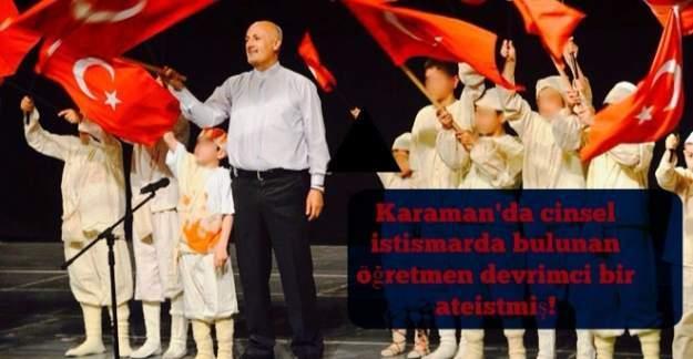 Karaman'daki cinsel istismarda bulunan öğretmen ateistmiş!