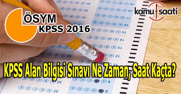 2016 KPSS Alan Bilgisi sınavı ne zaman, saat kaçta yapılacak?