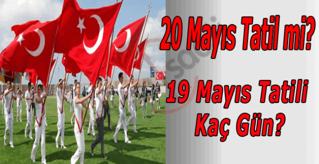 20 Mayıs cuma okullar tatil mi? 19 Mayıs tatili kaç gün?