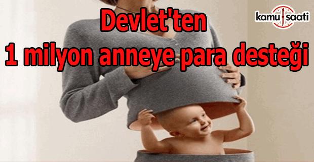 Devlet'ten 1 milyon anneye para desteği