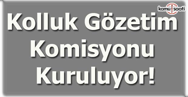 Kolluk Gözetim Komisyonu kuruluyor!