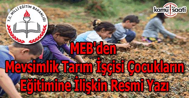 MEB'den mevsimlik tarım işçisi çocukların eğitimine ilişkin resmi yaz