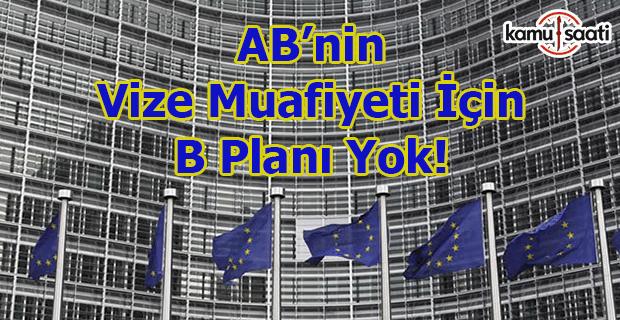 Vize serbestisi için AB'nin B planı yok!