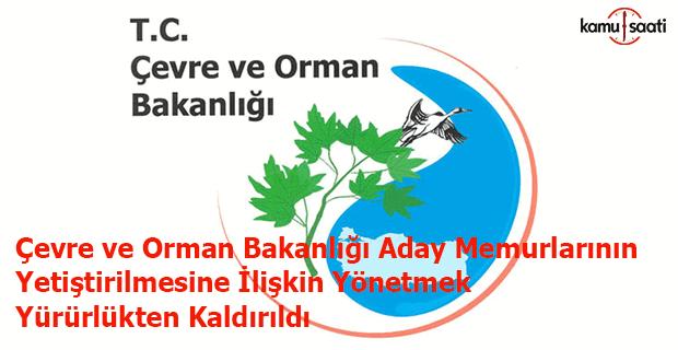 Çevre ve Orman Bakanlığı Aday Memurlarının Yetiştirilmesine İlişkin Yönetmek yürürlükten kaldırıldı