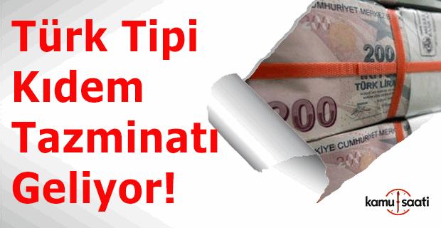 Türk tipi kıdem tazminatı geliyor!