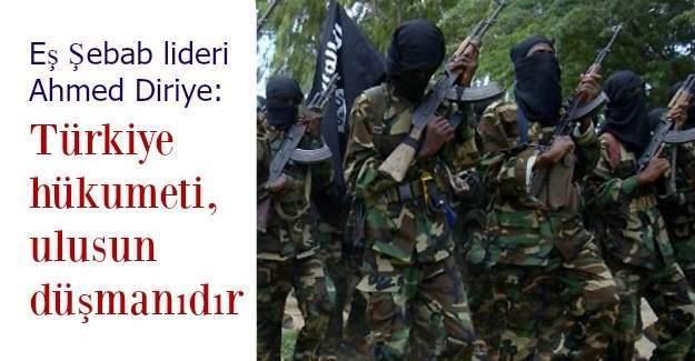 Eş Şebab lideri Ahmed Diriye: Türkiye hükumeti, ulusun düşmanıdır