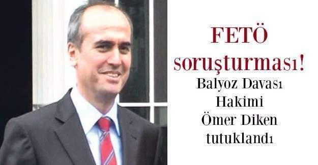 FETÖ soruşturmasında Balyoz davası hakimi Ömer Diken  tutuklandı