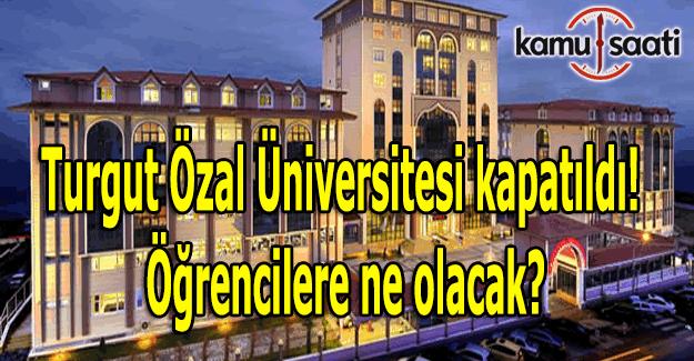 Turgut Özal Üniversitesi kapatıldı - Öğrencilere ne olacak?