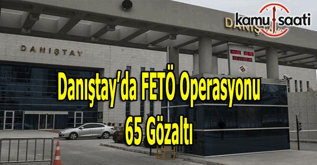 Danıştay'da FETÖ operasyonu: 65 kişi gözaltına alındı