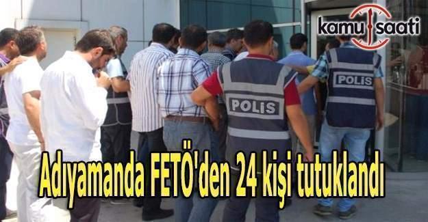 Adıyaman'da FETÖ'den 24 kişi tutuklandı