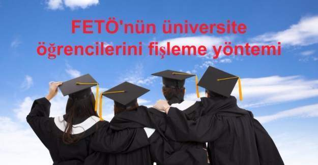 FETÖ'nün üniversite öğrencilerini fişleme yöntemi