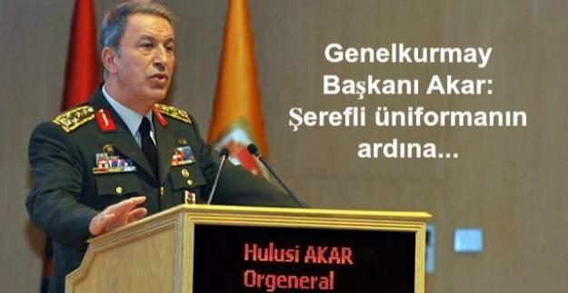 Genelkurmay Başkanı Hulusi Akar: Şerefli üniformanın ardına...