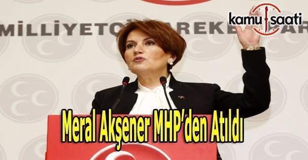 Meral Akşener MHP'den atıldı!